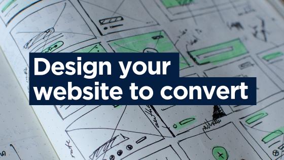 Design your website to convert