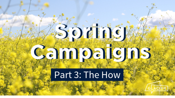 Spring Campaigns Part 3: The How