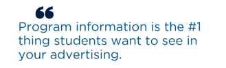 Program information is the #1 thing students want to see in your advertising.