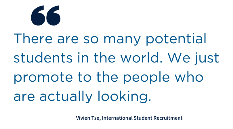 Quote. There are so many potential students in the world. We just promote to the people who are actually looking.