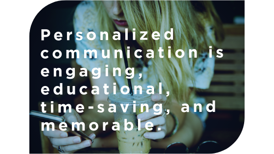 Quote_Personalized communication is engaging, educational, time-saving, and memorable.