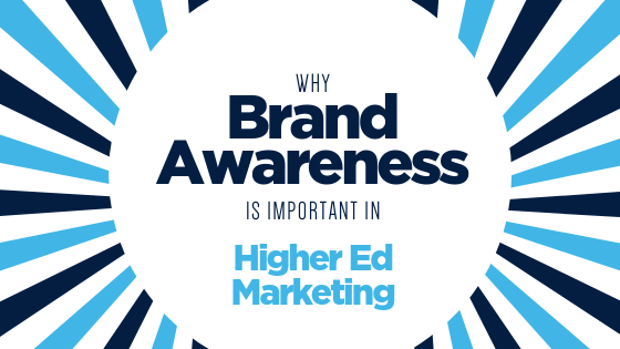 Why Brand Awareness is Important in Higher Ed Marketing